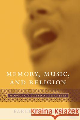 Memory, Music, and Religion : Morocco's Mystical Chanters Earle H. Waugh 9781570035678