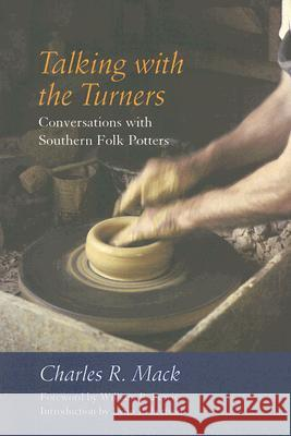 Talking with the Turners: Conversations with Southern Folk Potters [With Audio CD] Charles R. Mack William R. Ferris Lynn Robertson 9781570036002