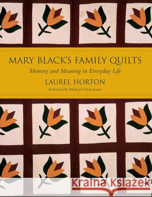 Mary Black's Family Quilts : Memory and Meaning in Everyday Life Laurel Horton Michael Owen Jones 9781570036101