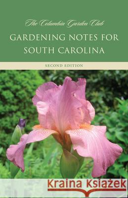 Gardening Notes for South Carolina: A Garden Book for Zone 7-B, 8-A Columbia Garden Club 9781570038501