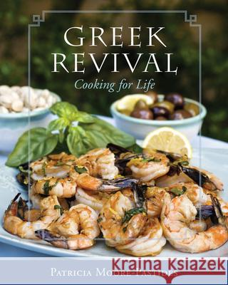Greek Revival: Cooking for Life Patricia Moore-Pastides Dimitrios Trichopoulos 9781570039393