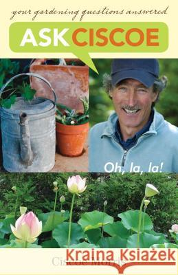 Ask Ciscoe: Oh, La, La! Your Gardening Questions Answered Cisco Morris 9781570614323