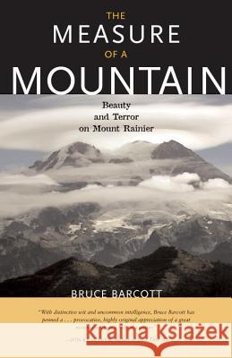 The Measure of a Mountain: Beauty and Terror on Mount Rainier Bruce Barcott 9781570615214