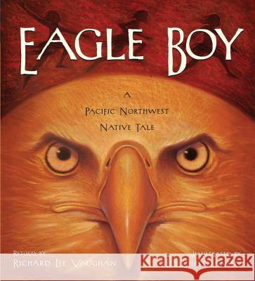 Eagle Boy: A Pacific Northwest Native Tale Lee Christiansen Richard Lee Vaughan 9781570615924