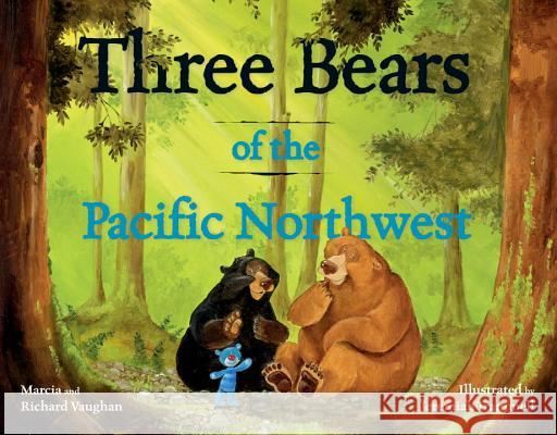 Three Bears of the Pacific Northwest Richard Lee Vaughan Marcia Vaughan Jeremiah Trammell 9781570616846