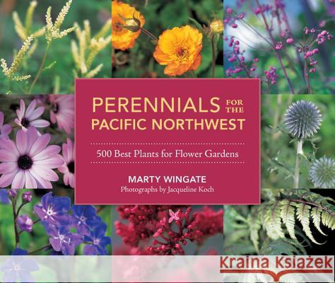 Perennials for the Pacific Northwest: 500 Best Plants for Flower Gardens Marty Wingate 9781570618932