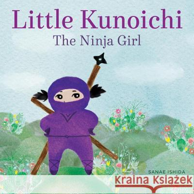 Little Kunoichi the Ninja Girl Sanae Ishida 9781570619540