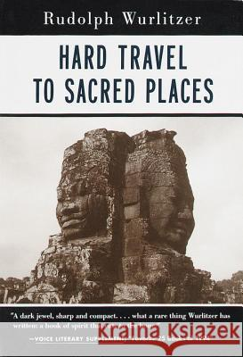 Hard Travel to Sacred Places Rudolph Wurlitzer 9781570621178