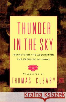 Thunder in the Sky: Secrets on the Acquisition and Exercise of Power Thomas F. Cleary Thomas F. Cleary Chin-Ning Chu 9781570626609 Shambhala Publications