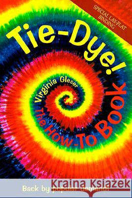Tie-Dye! the How-To Book: Back by Popular Demand! Virginia Gleser 9781570670718