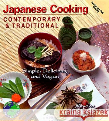 Japanese Cooking Contemporary & Traditional: Simple, Delicious and Vegan Miyoko Nishimoto Schinner Miyoko Nishimoto Schinmer 9781570670725