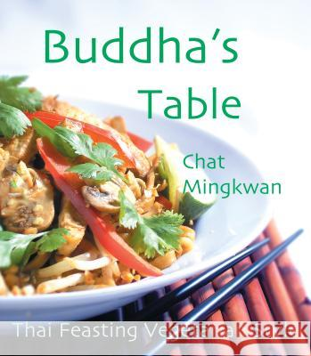 Buddha's Table: Thai Feasting Vegetarian Style Chat Mingkwan Chat 9781570671616