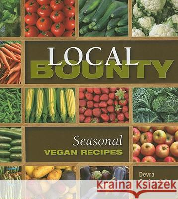 Local Bounty: Seasonal Vegan Recipes Devra Gartenstein 9781570672194