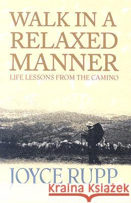 Walk in a Relaxed Manner: Life Lessons from the Camino Joyce Rupp 9781570756160 Orbis Books