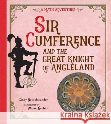 Sir Cumference And The Great Knight Of Angleland Cindy Neuschwander Wayne Geehan 9781570911699