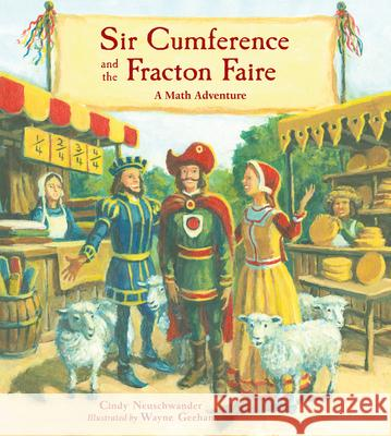 Sir Cumference and the Fracton Faire: A Math Adventure Cindy, Creator Neuschwander Wayne Geehan 9781570917721