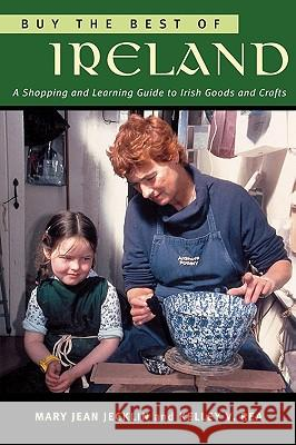 Buy the Best of Ireland: A Shopping and Learning Guide to Irish Goods and Crafts Mary Jean Jecklin Kelley V. Rea 9781570984365