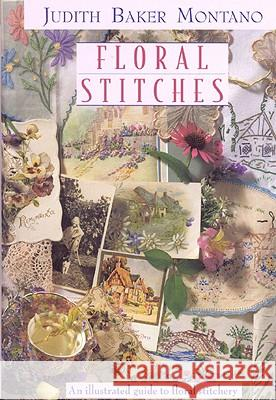 Floral Stitches: An Illustrated Guide to Floral Stitchery Judith Baker Montano 9781571201072