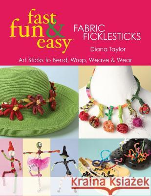 Fast, Fun & Easy(r) Fabric Ficklesticks - Print on Demand Edition Diana Taylor 9781571205049