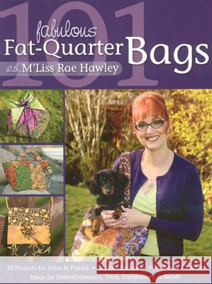 101 Fabulous Fat-Quarter Bags with M'Liss Rae Hawley M'Liss Rae Hawley 9781571205582