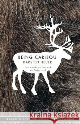 Being Caribou: Five Months on Foot with an Arctic Herd  9781571313089
