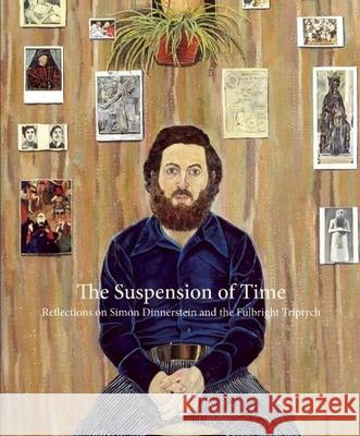 The Suspension of Time: Reflections on Simon Dinnerstein and the Fulbright Triptych Daniel Slager Simon Dinnerstein 9781571313263