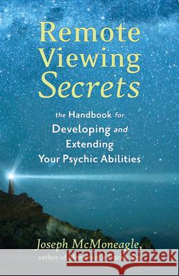 Remote Viewing Secrets: The Handbook for Developing and Extending Your Psychic Abilities Joseph McMoneagle 9781571741592