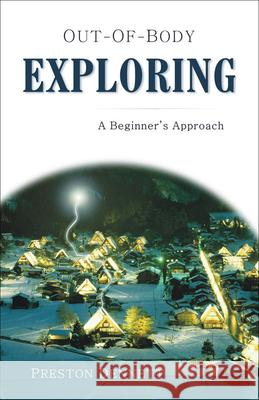 Out-Of-Body Exploring: A Beginner's Approach Preston Dennett 9781571744098
