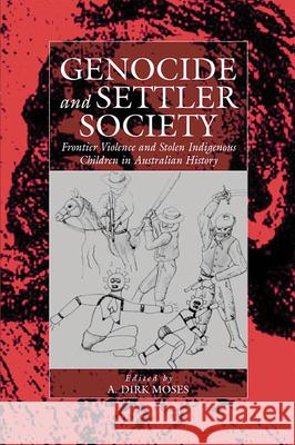 Genocide and Settler Society: Frontier Violence and Stolen Indigenous Children in Australian History A D Moses 9781571814111 0