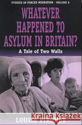 Whatever Happened to Asylum in Britain?: A Tale of Two Walls Louise Pirouet 9781571814685