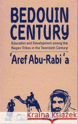 Bedouin Century: Education and Development Among the Negev Tribes in the Twentieth Century A Abu-Rabia 9781571818324 0