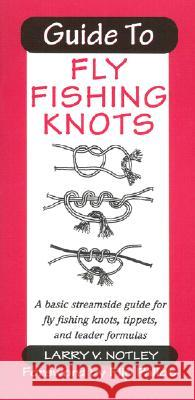 Guide to Fly Fishing Knots Larry V. Notley Flip Pallot 9781571881830