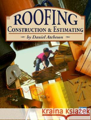 Roofing Construction and Estimating Daniel Benn Atcheson 9781572180079