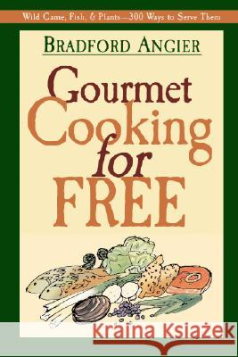 Gourmet Cooking for Free Bradford Angier Don Berger 9781572234000