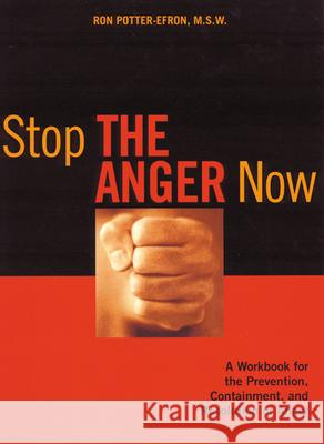 Stop the Anger Now: A Workbook for the Prevention, Containment, and Resolution of Anger Ron Potter-Efron Ronald T. Potter-Efron 9781572242579