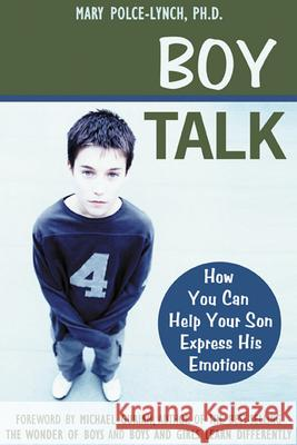 Boy Talk: How Understanding Your Pain Can Heal Your Life Mary Polce-Lynch Michael Gurian 9781572242715