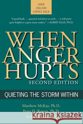 When Anger Hurts: Quieting the Storm Within Matthew McKay Judith McKay Peter D. Rogers 9781572243446