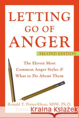 Letting Go of Anger: The Eleven Most Common Anger Styles & What to Do about Them Ronald T. Potter-Efron Patricia S. Potter-Efron 9781572244481