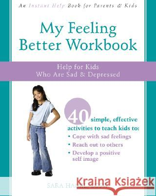 My Feeling Better Workbook: Help for Kids Who Are Sad and Depressed Sara Hamil 9781572246126