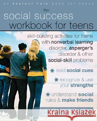 The Social Success Workbook for Teens: Skill-Building Activities for Teens with Nonverbal Learning Disorder, Asperger's Disorder, and Other Social-Ski Barbara Cooper 9781572246140