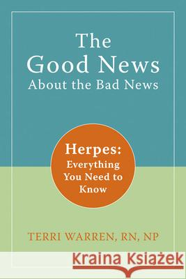 The Good News about the Bad News: Herpes: Everything You Need to Know Terri Warren 9781572246188