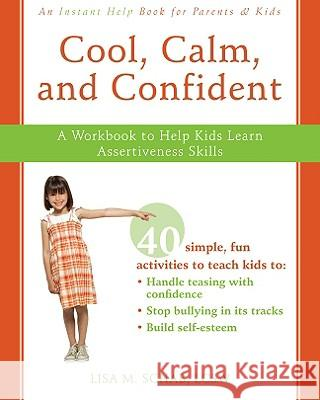 Cool, Calm, and Confident: A Workbook to Help Kids Learn Assertiveness Skills LisaM Schab 9781572246300