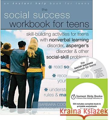 The Social Success Workbook for Teens: Skill-Building Activities for Teens with Nonverbal Learning Disorder, Asperger's Disorder, and Other [With CDRO Barbara Cooper Nancy Widdows 9781572246539