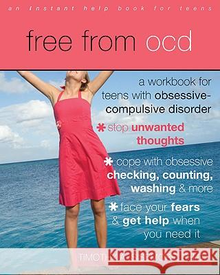 Free from OCD: A Workbook for Teens with Obsessive-Compulsive Disorder Timothy Sisemore 9781572248489