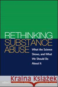 Rethinking Substance Abuse : What the Science Shows, and What We Should Do about It William R. Miller Kathleen M. Carroll 9781572302310 Guilford Publications