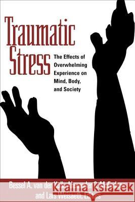Traumatic Stress: The Effects of Overwhelming Experience on Mind, Body, and Society Bessel A. va Alexander C. McFarlane Lars Weisaeth 9781572304574