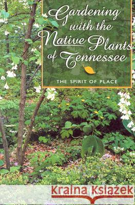 Gardening with the Native Plants of Tenn: The Spirit of Place Margie Hunter 9781572331556