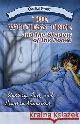 The Witness Tree and the Shadow of the Noose: Mystery, Lies, and Spies in Manassas K. E. M. Johnston 9781572493971