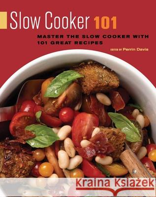 Slow Cooker 101: Master the Slow Cooker with 101 Great Recipes Perrin Davis 9781572841215