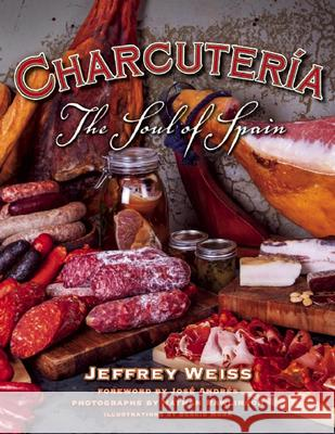 Charcutera: The Soul of Spain Jeffrey Weiss Ximena Maier Sergio Mora 9781572841529